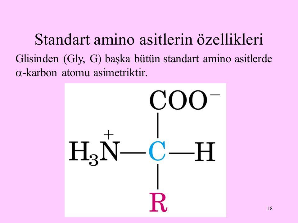 18 Standart amino asitlerin özellikleri Glisinden (Gly, G) başka bütün standart amino asitlerde  -karbon atomu asimetriktir.