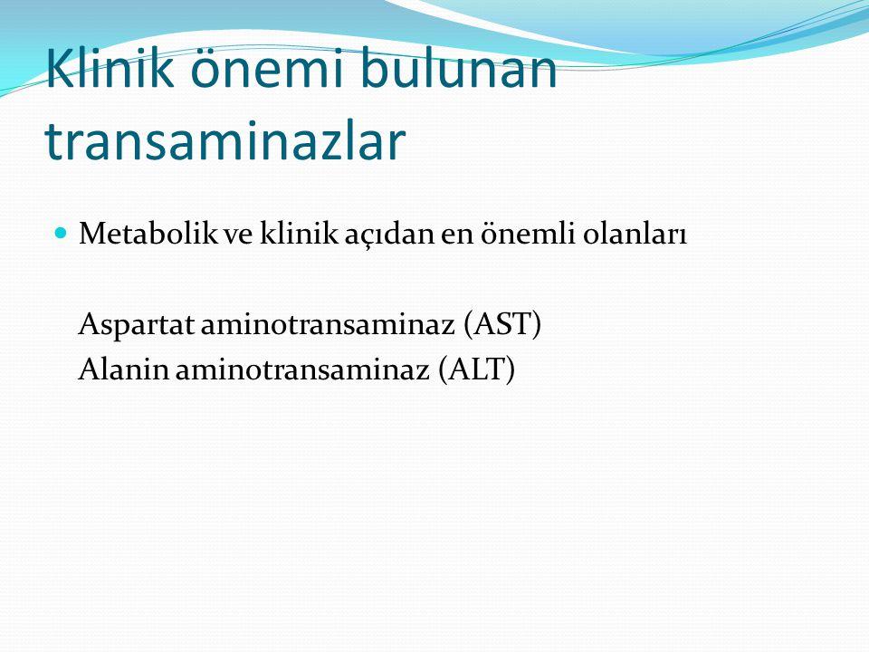 Klinik önemi bulunan transaminazlar Metabolik ve klinik açıdan en önemli olanları Aspartat aminotransaminaz (AST) Alanin aminotransaminaz (ALT)