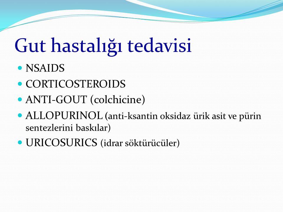 Gut hastalığı tedavisi NSAIDS CORTICOSTEROIDS ANTI-GOUT (colchicine) ALLOPURINOL (anti-ksantin oksidaz ürik asit ve pürin sentezlerini baskılar) URICOSURICS (idrar söktürücüler)