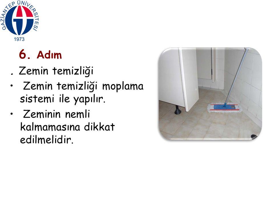 6. A dım. Zemin temizliği Zemin temizliği moplama sistemi ile yapılır. Zeminin nemli kalmamasına dikkat edilmelidir.