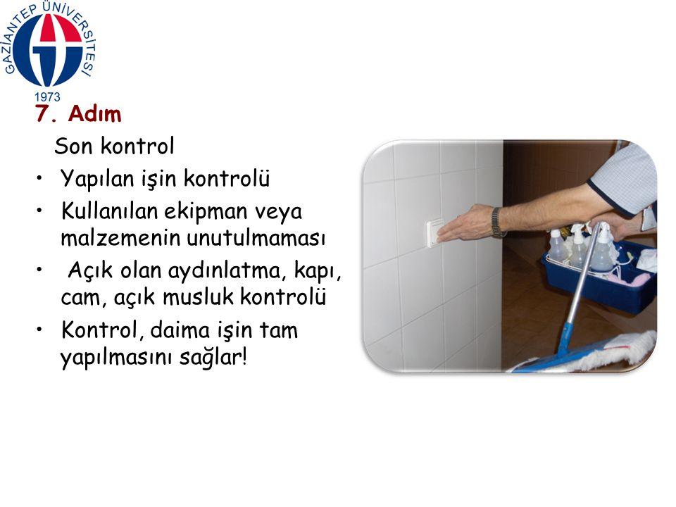 7. A dım Son kontrol Yapılan işin kontrolü Kullanılan ekipman veya malzemenin unutulmaması Açık olan aydınlatma, kapı, cam, açık musluk kontrolü Kontr