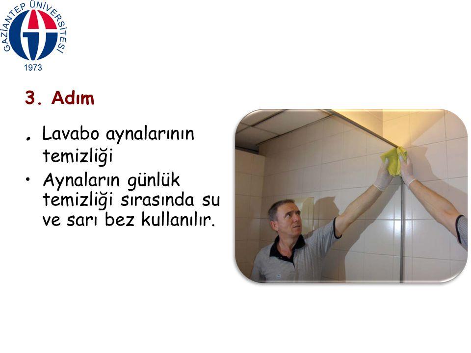 3. A dım. Lavabo aynalarının temizliği Aynaların günlük temizliği sırasında su ve sarı bez kullanılır.