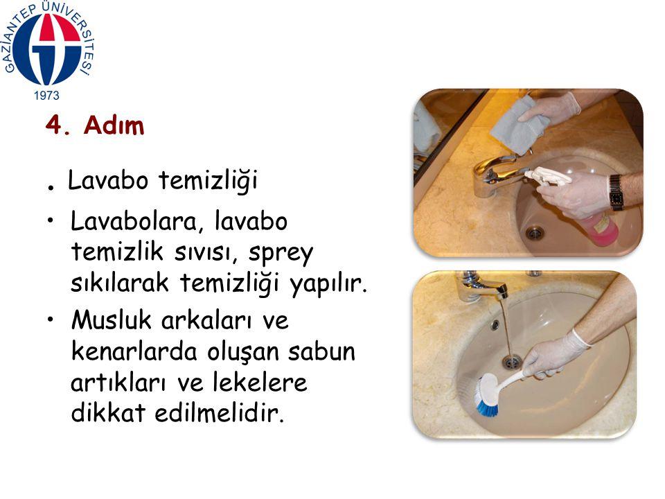 4. A dım. Lavabo temizliği Lavabolara, lavabo temizlik sıvısı, sprey sıkılarak temizliği yapılır. Musluk arkaları ve kenarlarda oluşan sabun artıkları