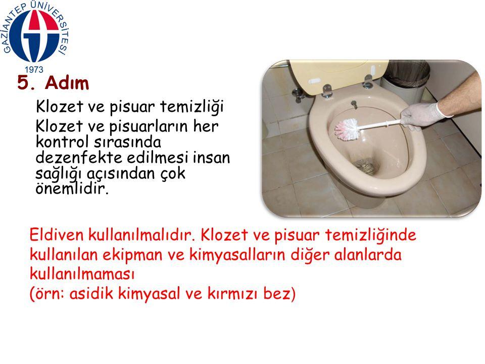 5. A dım Klozet ve pisuar temizliği Klozet ve pisuarların her kontrol sırasında dezenfekte edilmesi insan sağlığı açısından çok önemlidir. Eldiven kul