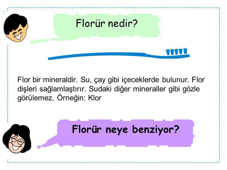 Flor bir mineraldir. Su, çay gibi içeceklerde bulunur. Flor dişleri sağlamlaştırır. Sudaki diğer mineraller gibi gözle görülemez. Örneğin: Klor Florür