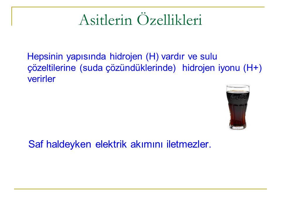 Asitlerin Özellikleri Hepsinin yapısında hidrojen (H) vardır ve sulu çözeltilerine (suda çözündüklerinde) hidrojen iyonu (H+) verirler Saf haldeyken elektrik akımını iletmezler.