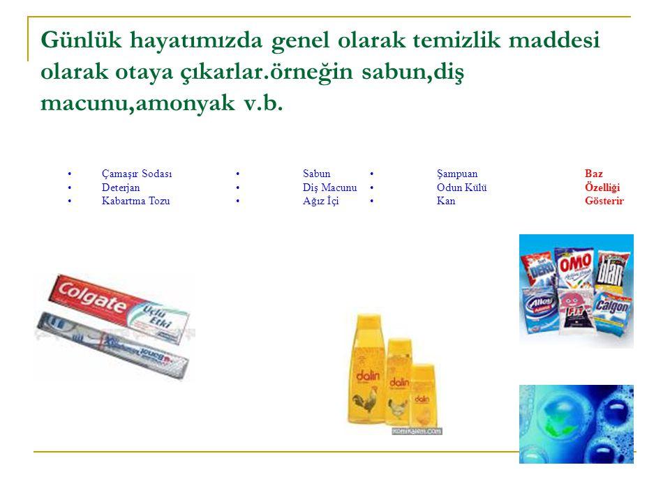 Günlük hayatımızda genel olarak temizlik maddesi olarak otaya çıkarlar.örneğin sabun,diş macunu,amonyak v.b.