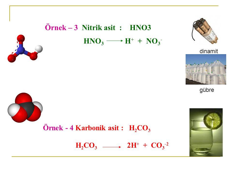 Örnek – 3 Nitrik asit : HNO3 HNO 3 H + + NO 3 - Örnek - 4 Karbonik asit : H 2 CO 3 H 2 CO 3 2H + + CO 3 -2 dinamit gübre
