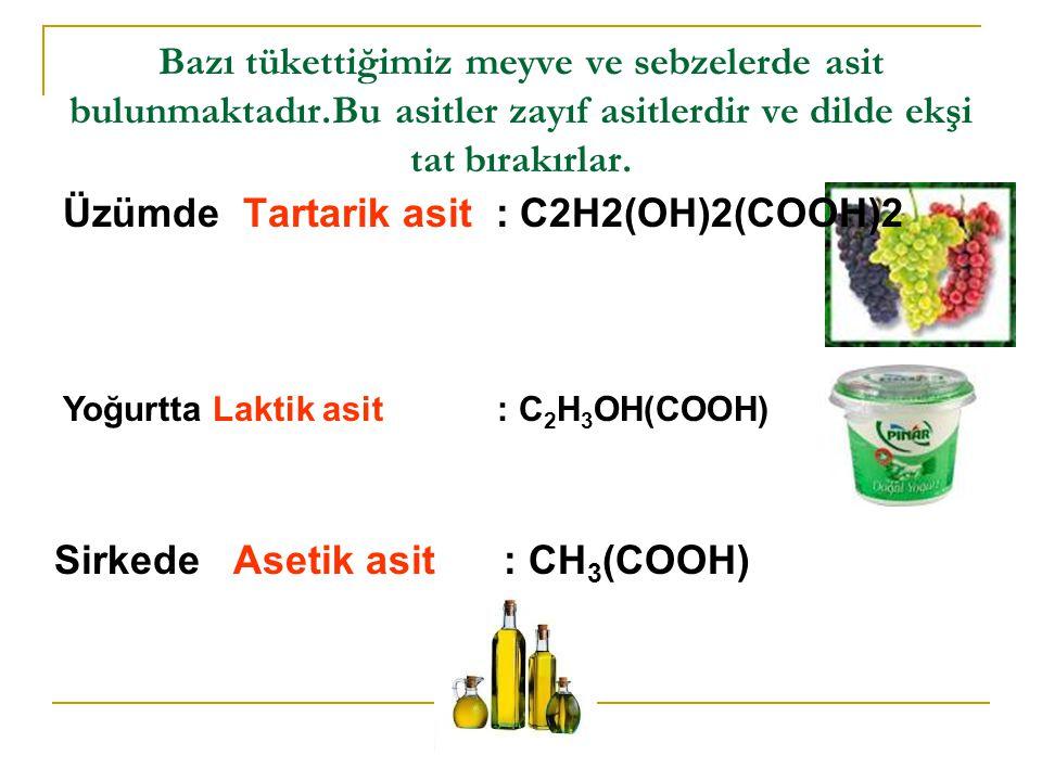 Bazı tükettiğimiz meyve ve sebzelerde asit bulunmaktadır.Bu asitler zayıf asitlerdir ve dilde ekşi tat bırakırlar.