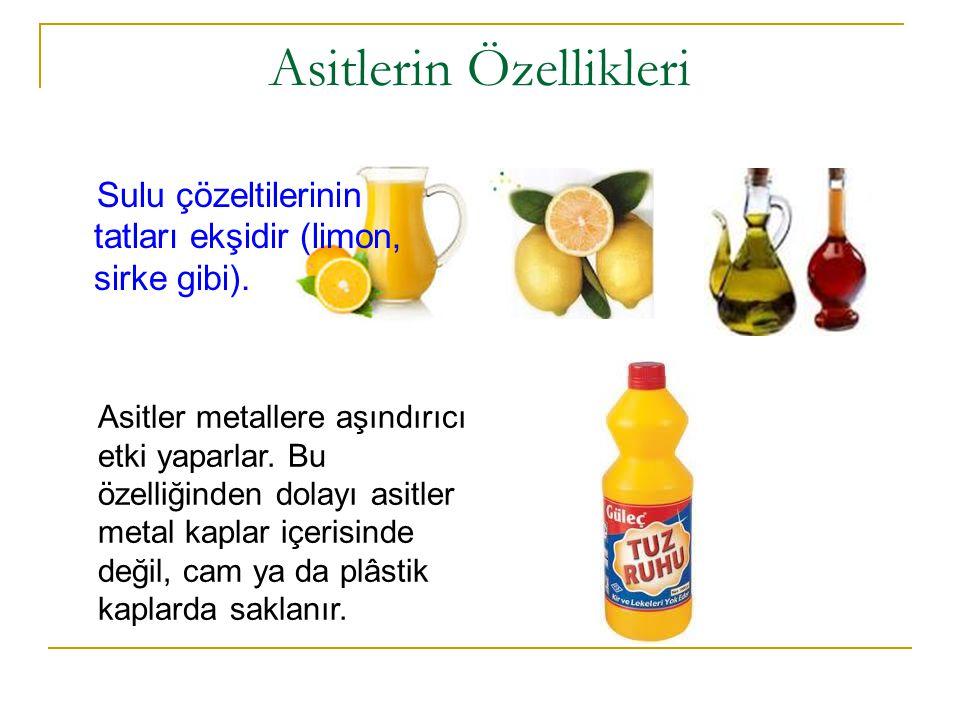 Asitlerin Özellikleri Sulu çözeltilerinin tatları ekşidir (limon, sirke gibi).
