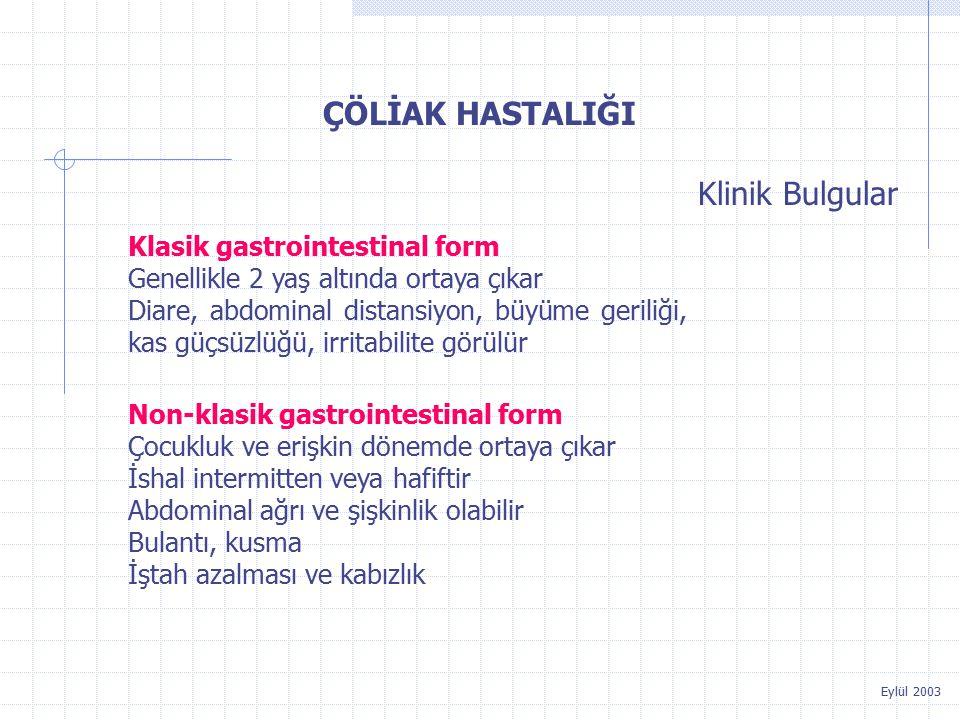 Eylül 2003 ÇÖLİAK HASTALIĞI Klasik gastrointestinal form Genellikle 2 yaş altında ortaya çıkar Diare, abdominal distansiyon, büyüme geriliği, kas güçs