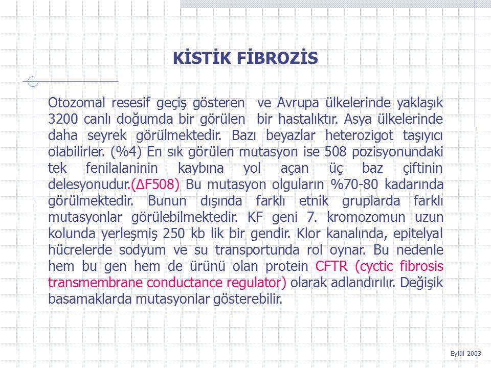 Eylül 2003 Otozomal resesif geçiş gösteren ve Avrupa ülkelerinde yaklaşık 3200 canlı doğumda bir görülen bir hastalıktır.