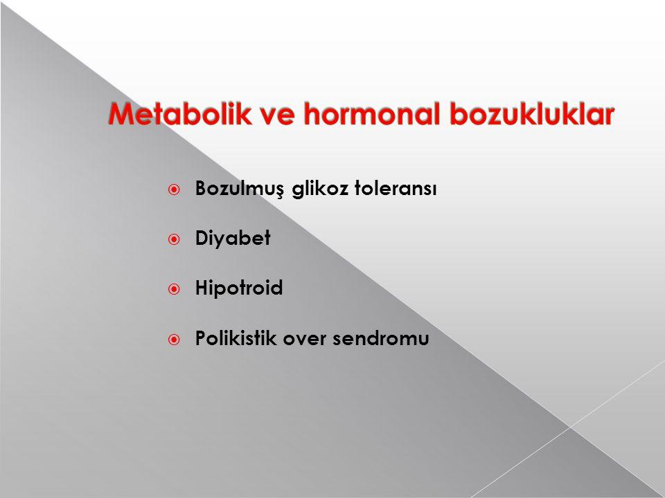  Bozulmuş glikoz toleransı  Diyabet  Hipotroid  Polikistik over sendromu
