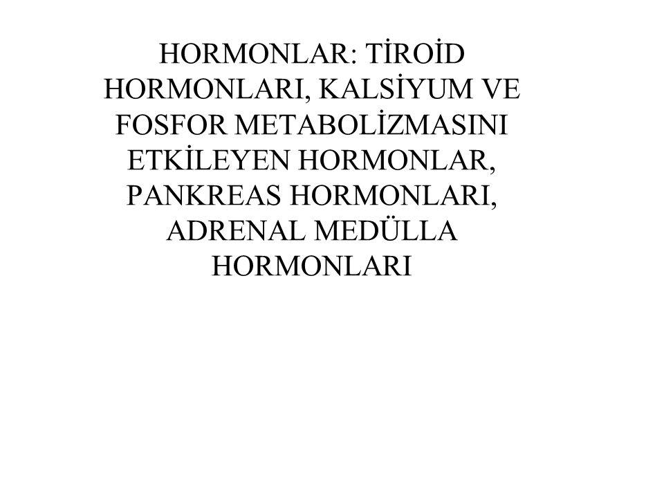 HORMONLAR: TİROİD HORMONLARI, KALSİYUM VE FOSFOR METABOLİZMASINI ETKİLEYEN HORMONLAR, PANKREAS HORMONLARI, ADRENAL MEDÜLLA HORMONLARI