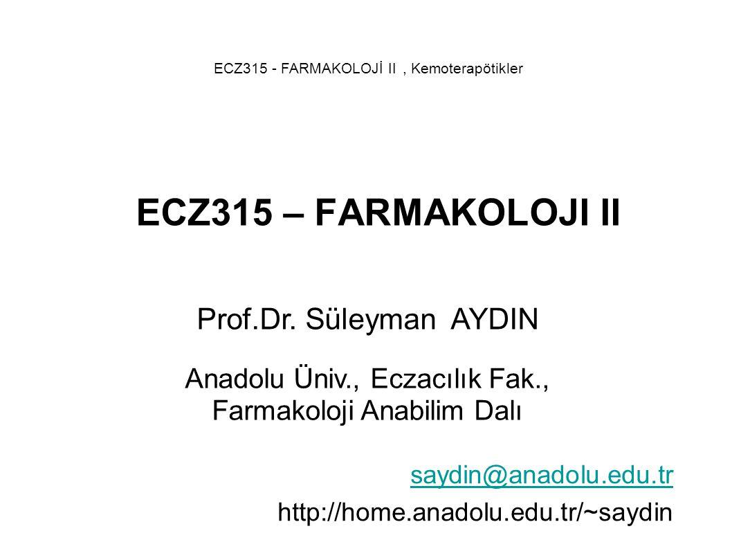 ECZ315 – FARMAKOLOJI II saydin@anadolu.edu.tr http://home.anadolu.edu.tr/~saydin Prof.Dr.