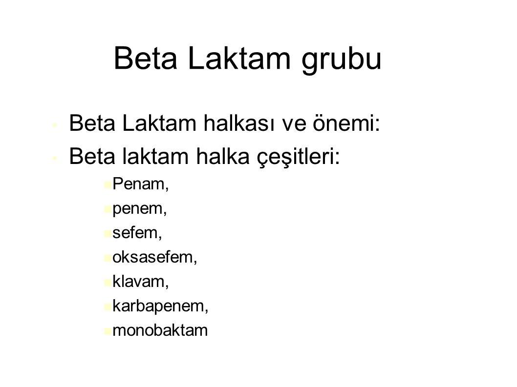 Beta Laktam grubu Beta Laktam halkası ve önemi: Beta laktam halka çeşitleri: Penam, penem, sefem, oksasefem, klavam, karbapenem, monobaktam