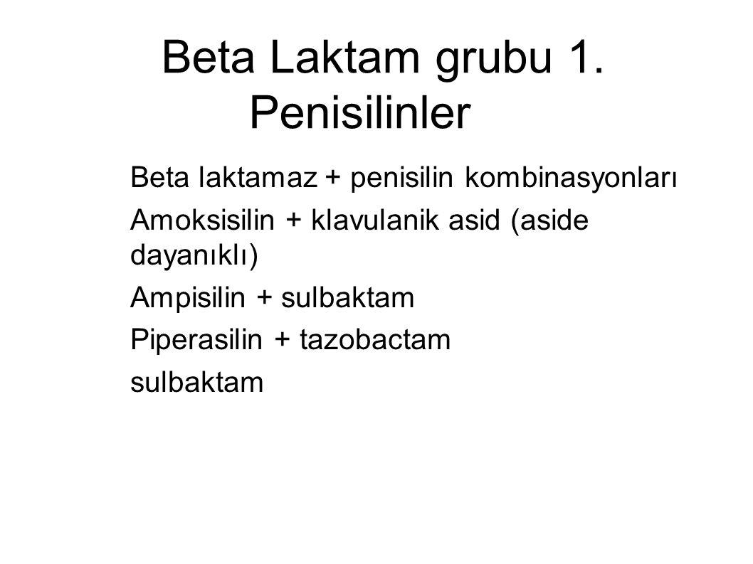 Beta Laktam grubu 1. Penisilinler – Beta laktamaz + penisilin kombinasyonları – Amoksisilin + klavulanik asid (aside dayanıklı) – Ampisilin + sulbakta