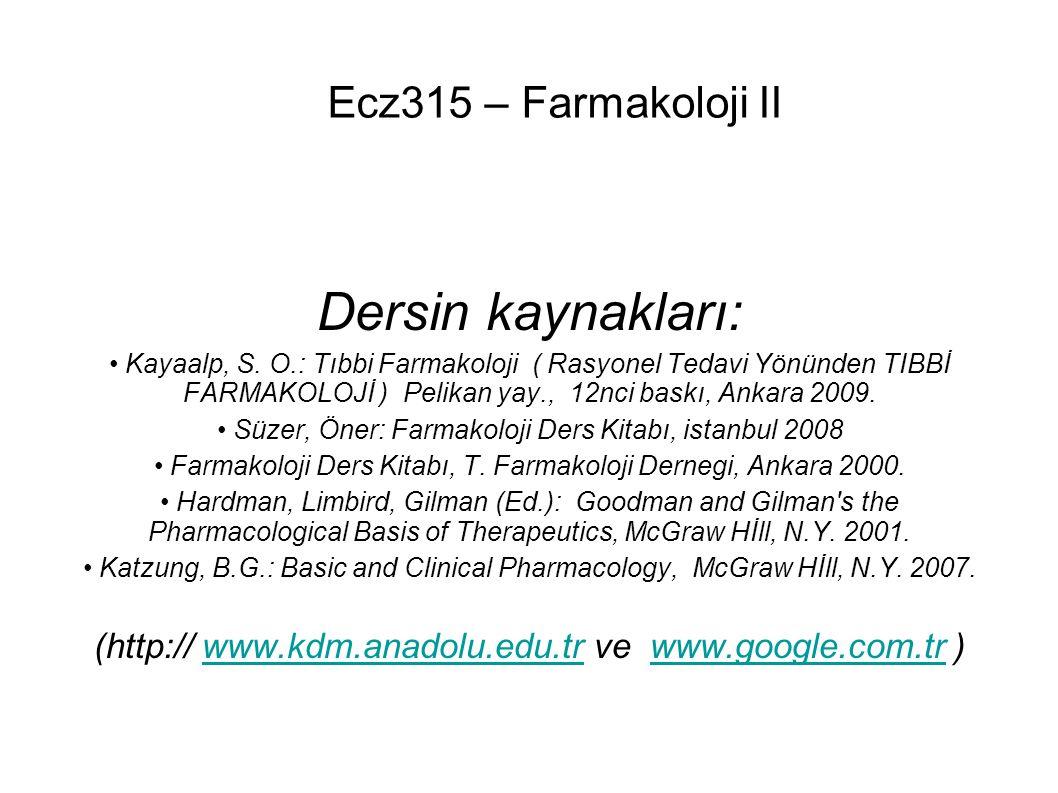 Ecz315 – Farmakoloji II Dersin kaynakları: Kayaalp, S. O.: Tıbbi Farmakoloji ( Rasyonel Tedavi Yönünden TIBBİ FARMAKOLOJİ ) Pelikan yay., 12nci baskı,
