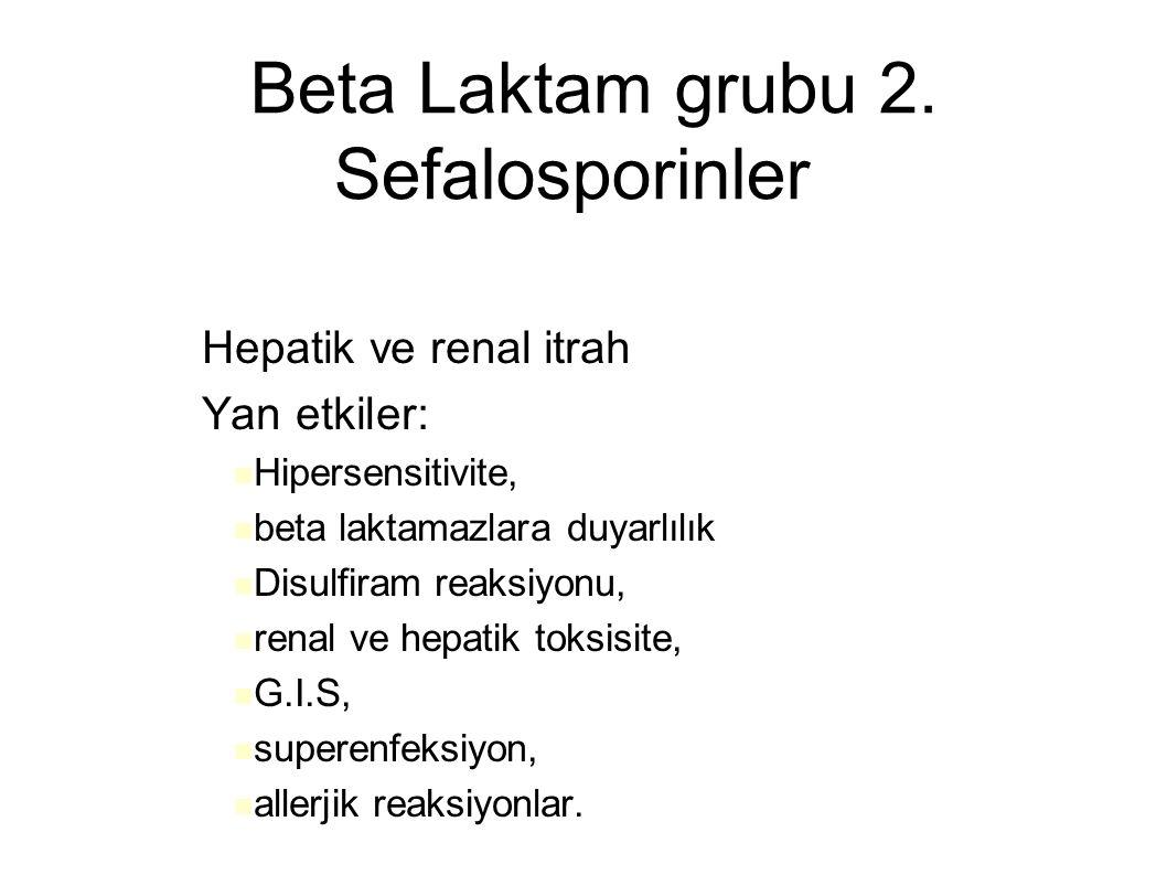 Beta Laktam grubu 2. Sefalosporinler – Hepatik ve renal itrah – Yan etkiler: Hipersensitivite, beta laktamazlara duyarlılık Disulfiram reaksiyonu, ren