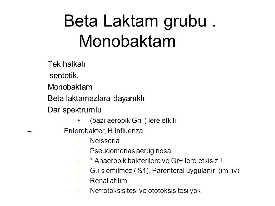 Beta Laktam grubu. Monobaktam – Tek halkalı – sentetik. – Monobaktam – Beta laktamazlara dayanıklı – Dar spektrumlu (bazı aerobik Gr(-) lere etkili –