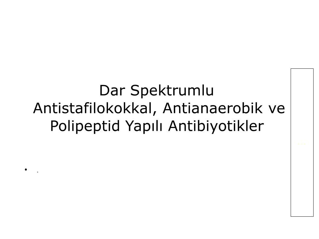 . Dar Spektrumlu Antistafilokokkal, Antianaerobik ve Polipeptid Yapılı Antibiyotikler...