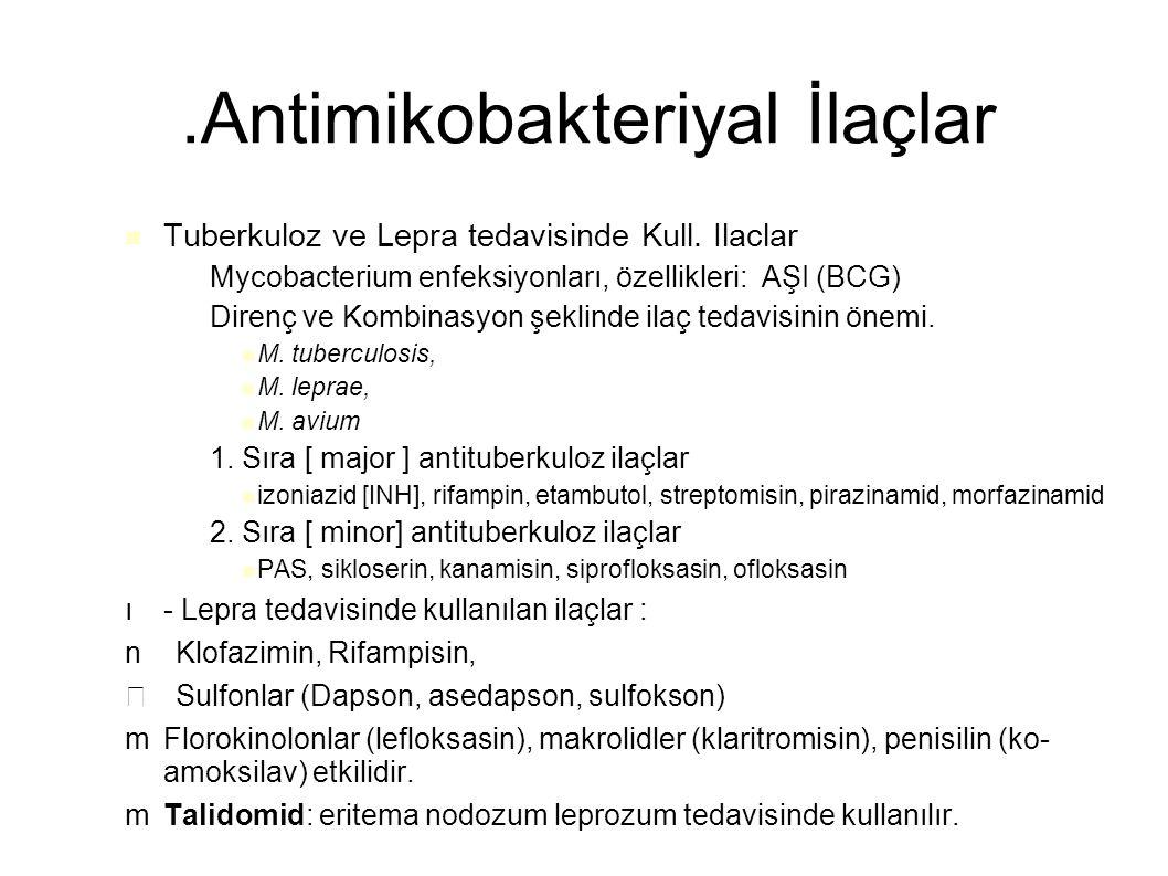 .Antimikobakteriyal İlaçlar Tuberkuloz ve Lepra tedavisinde Kull. Ilaclar – Mycobacterium enfeksiyonları, özellikleri: AŞI (BCG) – Direnç ve Kombinasy