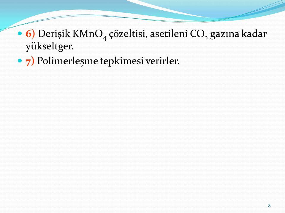 6) Derişik KMnO 4 çözeltisi, asetileni CO 2 gazına kadar yükseltger. 7) Polimerleşme tepkimesi verirler. 8