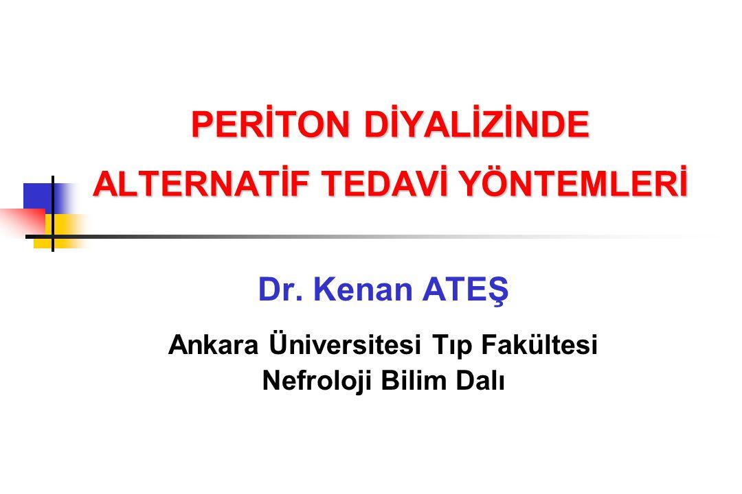 PERİTON DİYALİZİNDE ALTERNATİF TEDAVİ YÖNTEMLERİ Dr. Kenan ATEŞ Ankara Üniversitesi Tıp Fakültesi Nefroloji Bilim Dalı