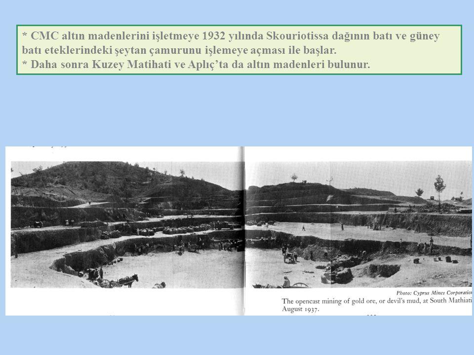 * CMC altın madenlerini işletmeye 1932 yılında Skouriotissa dağının batı ve güney batı eteklerindeki şeytan çamurunu işlemeye açması ile başlar.