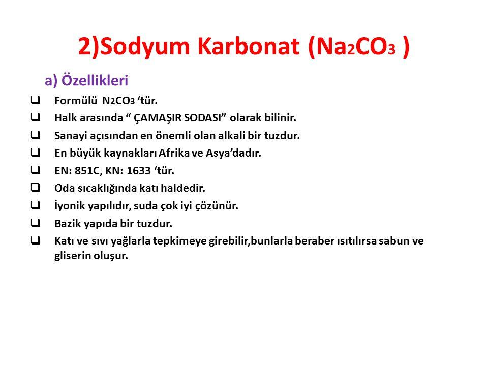 """2)Sodyum Karbonat (Na 2 CO 3 ) a) Özellikleri  Formülü N 2 CO 3 'tür.  Halk arasında """" ÇAMAŞIR SODASI"""" olarak bilinir.  Sanayi açısından en önemli"""