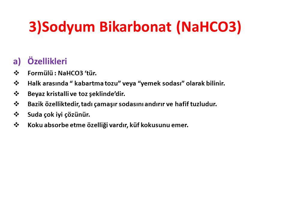 """3)Sodyum Bikarbonat (NaHCO3) a)Özellikleri  Formülü : NaHCO3 'tür.  Halk arasında """" kabartma tozu"""" veya """"yemek sodası"""" olarak bilinir.  Beyaz krist"""