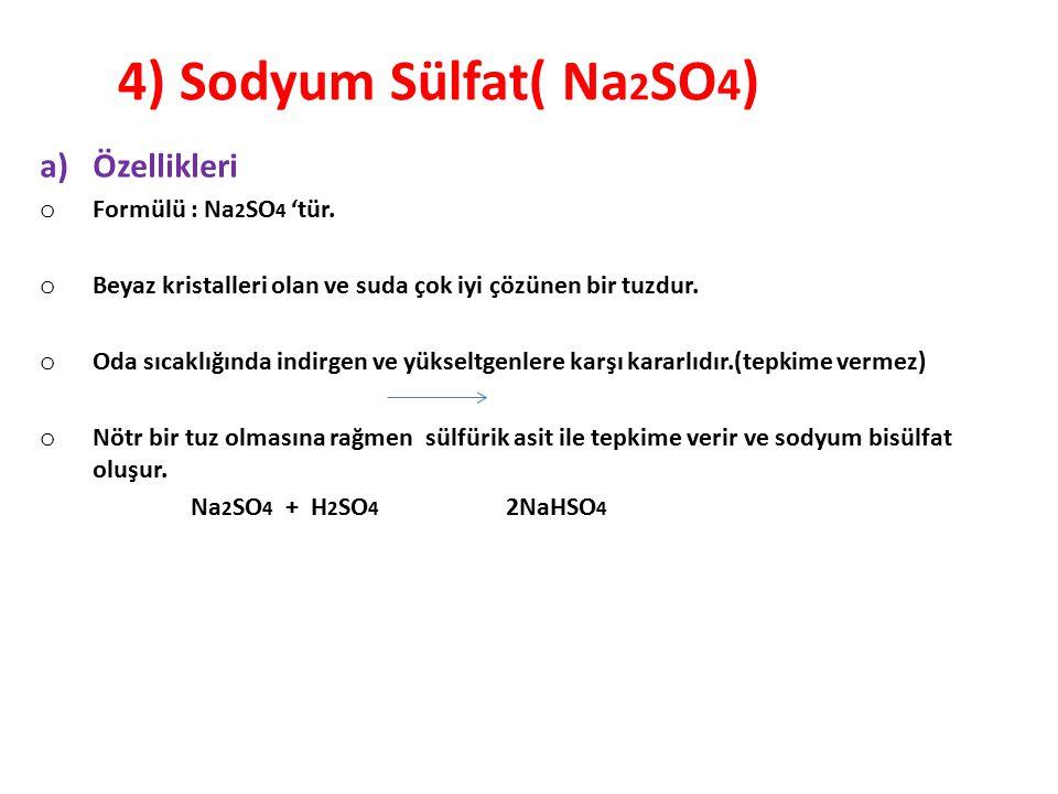 4) Sodyum Sülfat( Na 2 SO 4 ) a)Özellikleri o Formülü : Na 2 SO 4 'tür. o Beyaz kristalleri olan ve suda çok iyi çözünen bir tuzdur. o Oda sıcaklığınd