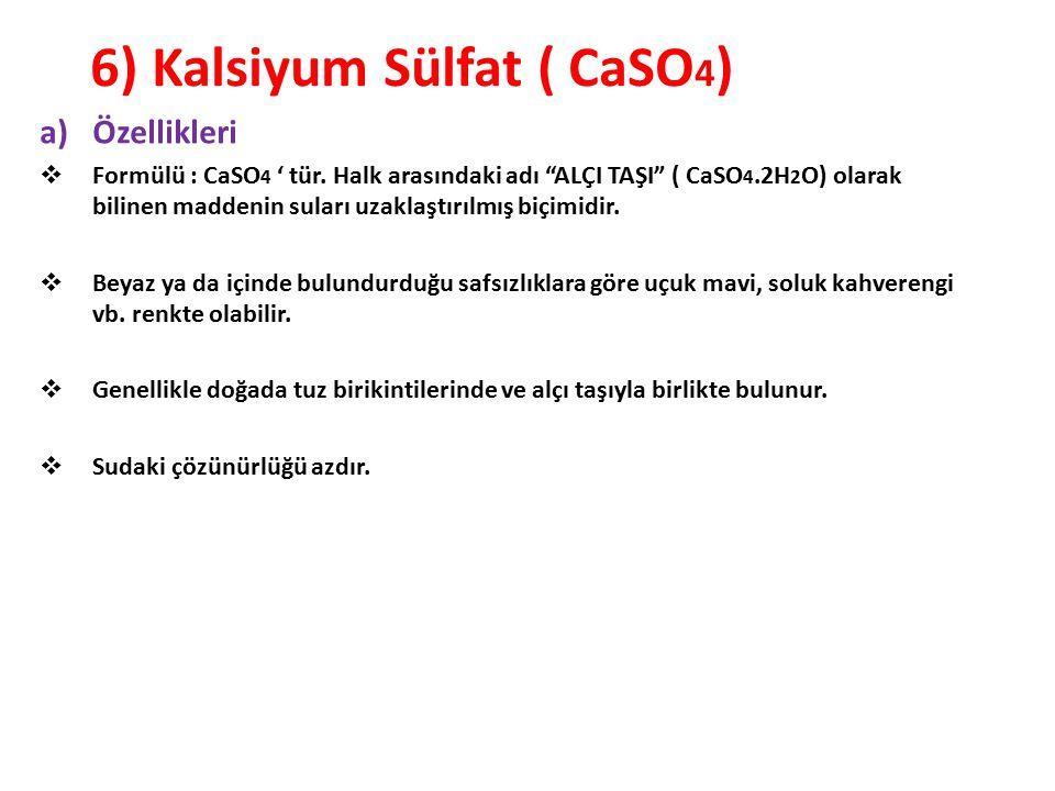 """6) Kalsiyum Sülfat ( CaSO 4 ) a)Özellikleri  Formülü : CaSO 4 ' tür. Halk arasındaki adı """"ALÇI TAŞI"""" ( CaSO 4.2H 2 O) olarak bilinen maddenin suları"""