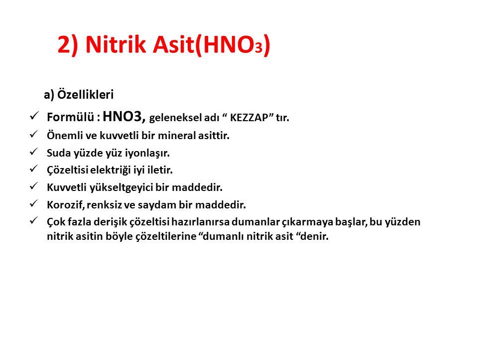 """2) Nitrik Asit(HNO 3 ) a) Özellikleri Formülü : HNO3, geleneksel adı """" KEZZAP"""" tır. Önemli ve kuvvetli bir mineral asittir. Suda yüzde yüz iyonlaşır."""