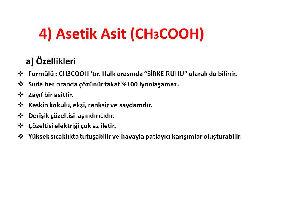 """4) Asetik Asit (CH 3 COOH) a) Özellikleri  Formülü : CH3COOH 'tır. Halk arasında """"SİRKE RUHU"""" olarak da bilinir.  Suda her oranda çözünür fakat %100"""