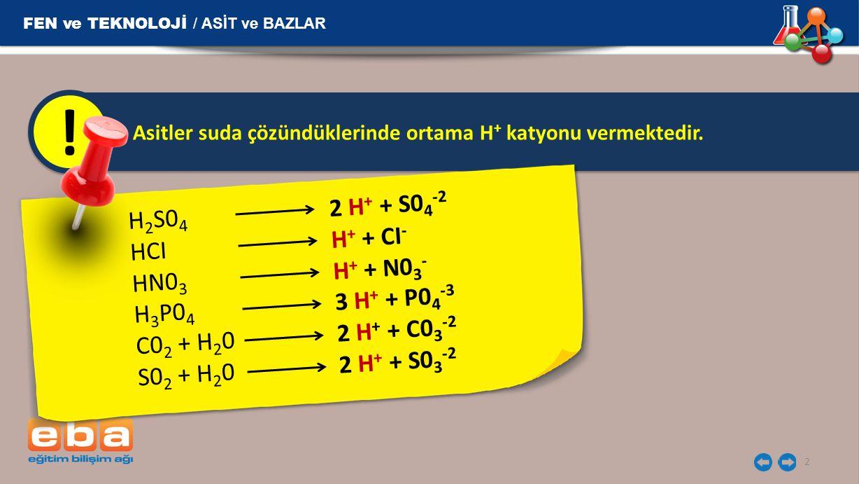 Asitler suda çözündüklerinde ortama H + katyonu vermektedir. ! 2 H 2 S0 4 2 H + + S0 4 -2 HCIH + + CI - HN0 3 H + + N0 3 - H 3 P0 4 3 H + + P0 4 -3 C0