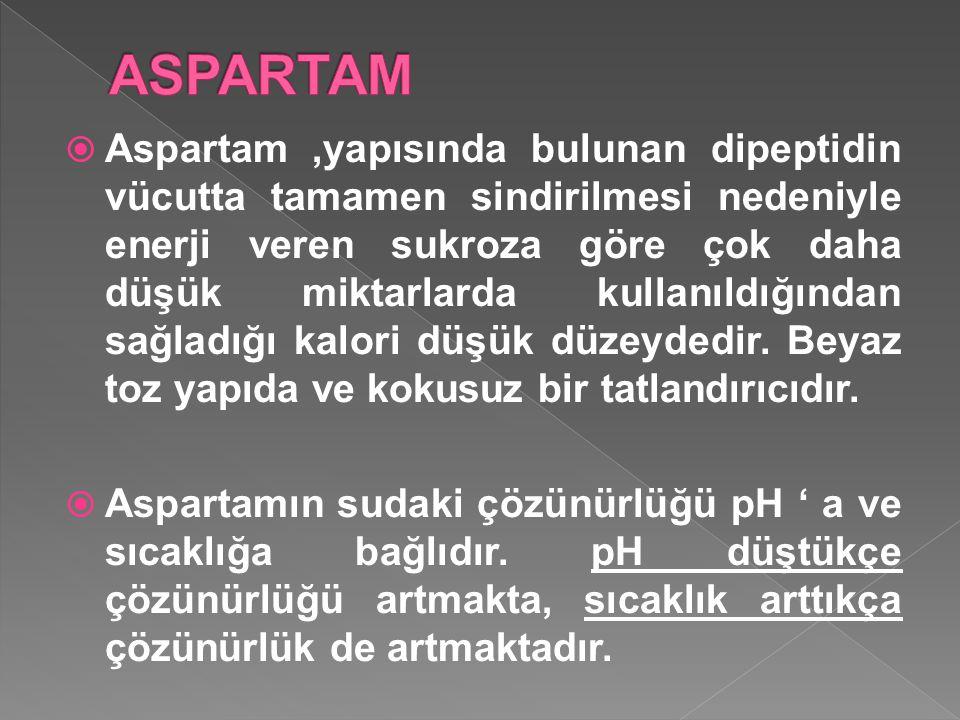  Aspartam,yapısında bulunan dipeptidin vücutta tamamen sindirilmesi nedeniyle enerji veren sukroza göre çok daha düşük miktarlarda kullanıldığından s
