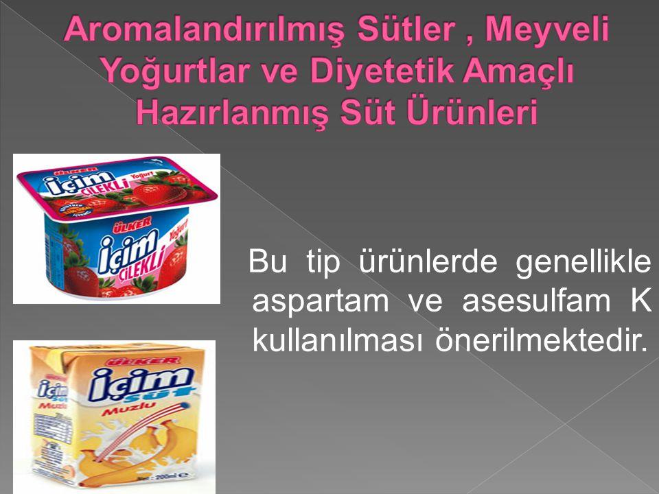 Bu tip ürünlerde genellikle aspartam ve asesulfam K kullanılması önerilmektedir.