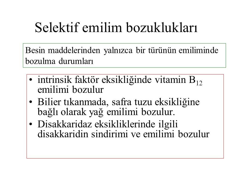Selektif emilim bozuklukları intrinsik faktör eksikliğinde vitamin B 12 emilimi bozulur Bilier tıkanmada, safra tuzu eksikliğine bağlı olarak yağ emil