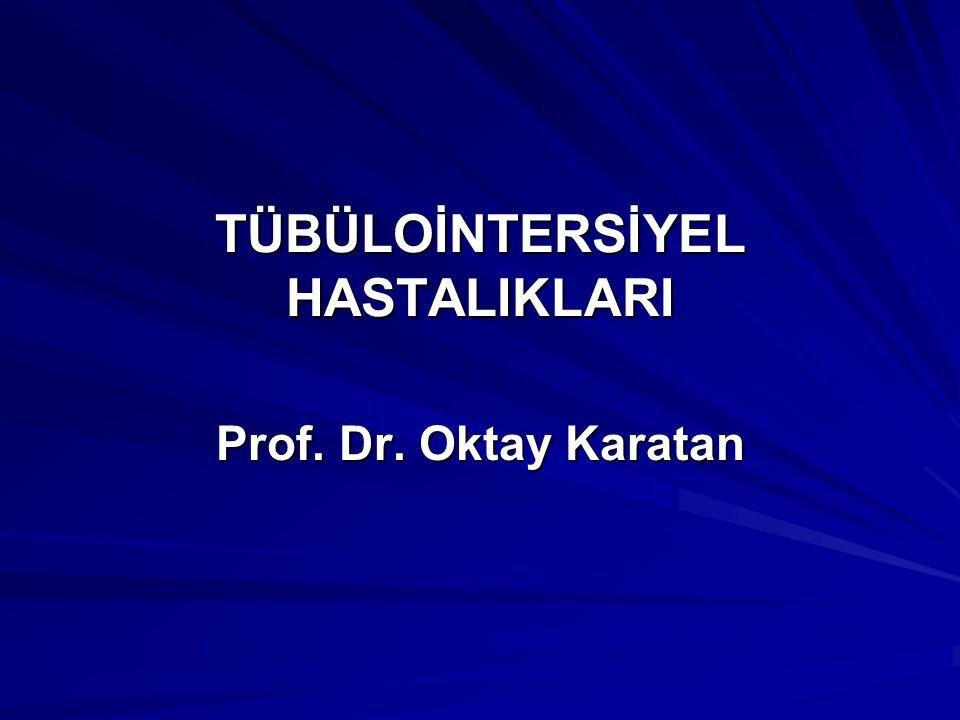 TÜBÜLOİNTERSİYEL HASTALIKLARI Prof. Dr. Oktay Karatan