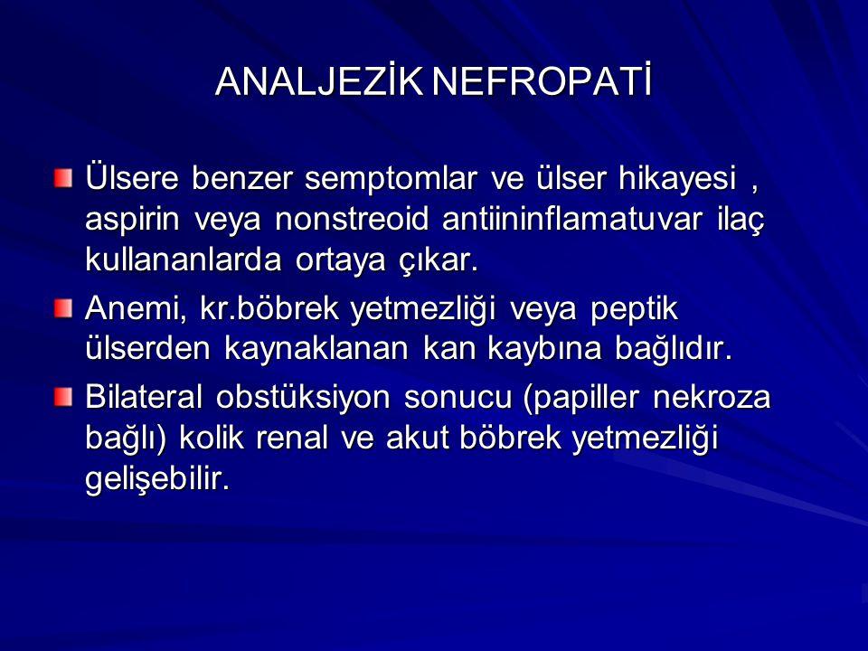 ANALJEZİK NEFROPATİ Ülsere benzer semptomlar ve ülser hikayesi, aspirin veya nonstreoid antiininflamatuvar ilaç kullananlarda ortaya çıkar.