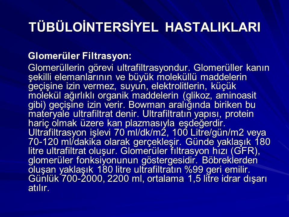 TÜBÜLOİNTERSİYEL HASTALIKLARI Glomerüler Filtrasyon: Glomerüler Filtrasyon: Glomerüllerin görevi ultrafiltrasyondur.
