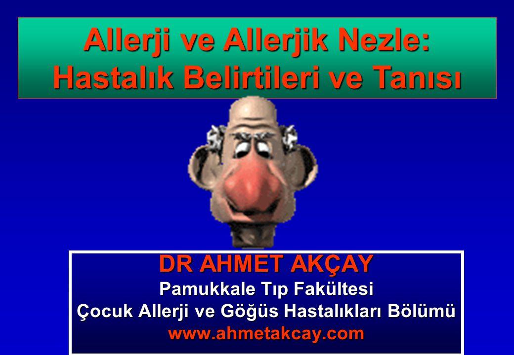 DR AHMET AKÇAY Pamukkale Tıp Fakültesi Çocuk Allerji ve Göğüs Hastalıkları Bölümü www.ahmetakcay.com Allerji ve Allerjik Nezle: Hastalık Belirtileri ve Tanısı
