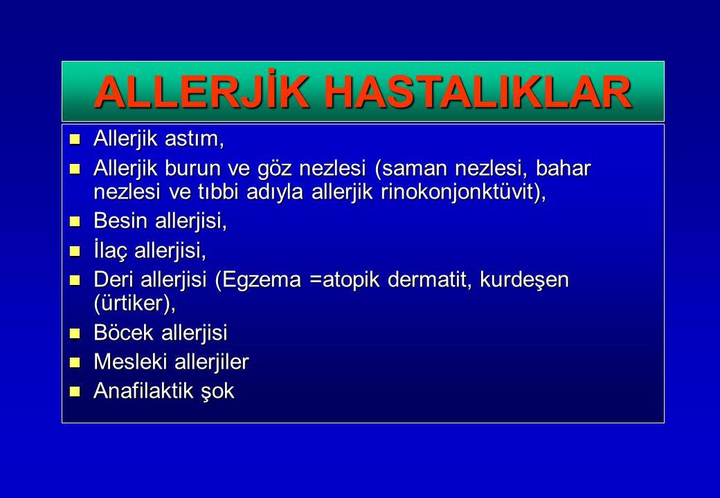 Allerjik astım, Allerjik astım, Allerjik burun ve göz nezlesi (saman nezlesi, bahar nezlesi ve tıbbi adıyla allerjik rinokonjonktüvit), Allerjik burun ve göz nezlesi (saman nezlesi, bahar nezlesi ve tıbbi adıyla allerjik rinokonjonktüvit), Besin allerjisi, Besin allerjisi, İlaç allerjisi, İlaç allerjisi, Deri allerjisi (Egzema =atopik dermatit, kurdeşen (ürtiker), Deri allerjisi (Egzema =atopik dermatit, kurdeşen (ürtiker), Böcek allerjisi Böcek allerjisi Mesleki allerjiler Mesleki allerjiler Anafilaktik şok Anafilaktik şok ALLERJİK HASTALIKLAR