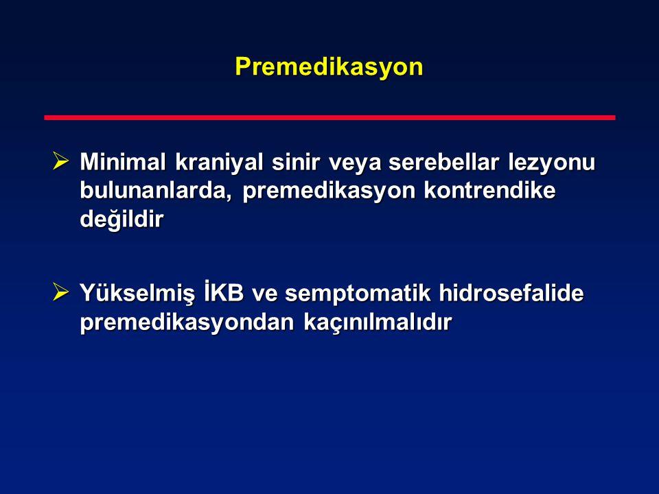 Premedikasyon  Minimal kraniyal sinir veya serebellar lezyonu bulunanlarda, premedikasyon kontrendike değildir  Yükselmiş İKB ve semptomatik hidrose