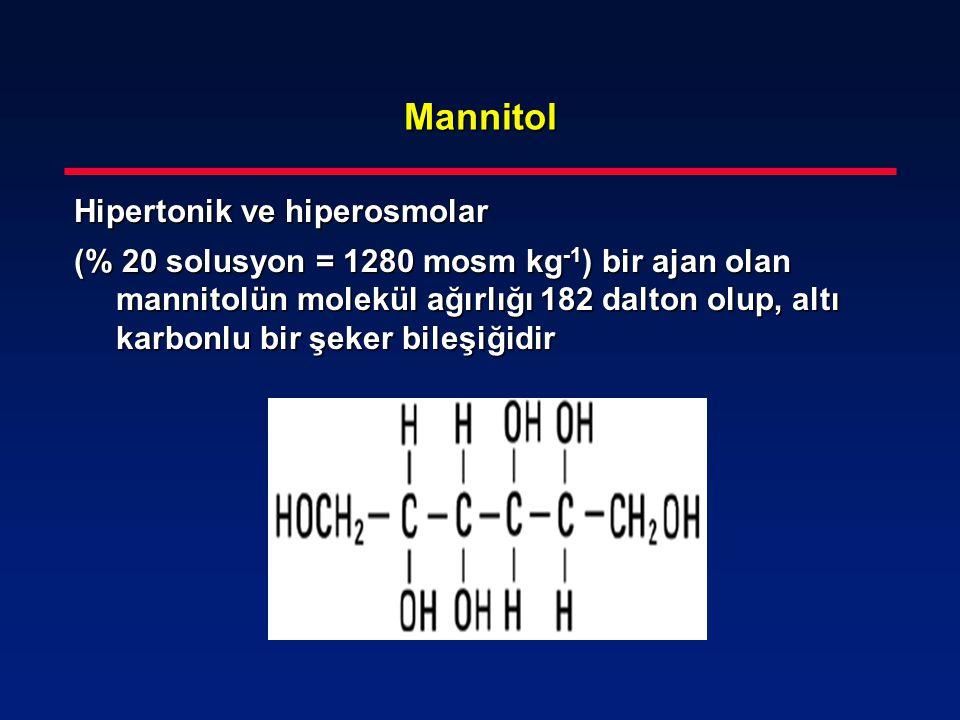 Mannitol Hipertonik ve hiperosmolar (% 20 solusyon = 1280 mosm kg -1 ) bir ajan olan mannitolün molekül ağırlığı 182 dalton olup, altı karbonlu bir şe