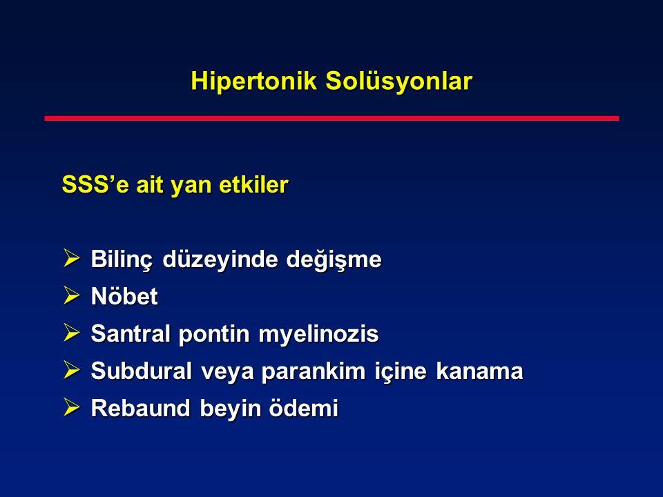 Hipertonik Solüsyonlar SSS'e ait yan etkiler  Bilinç düzeyinde değişme  Nöbet  Santral pontin myelinozis  Subdural veya parankim içine kanama  Re