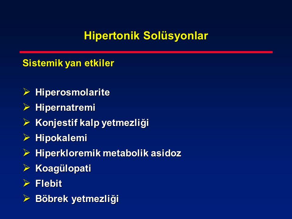 Hipertonik Solüsyonlar Sistemik yan etkiler  Hiperosmolarite  Hipernatremi  Konjestif kalp yetmezliği  Hipokalemi  Hiperkloremik metabolik asidoz