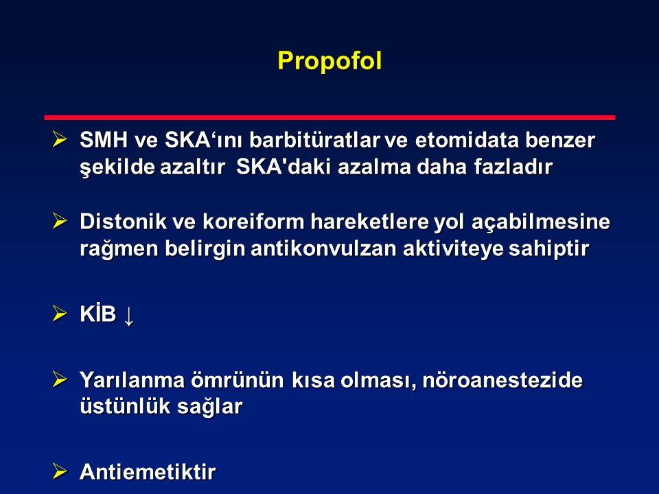 Propofol  SMH ve SKA'ını barbitüratlar ve etomidata benzer şekilde azaltır SKA'daki azalma daha fazladır  Distonik ve koreiform hareketlere yol açab