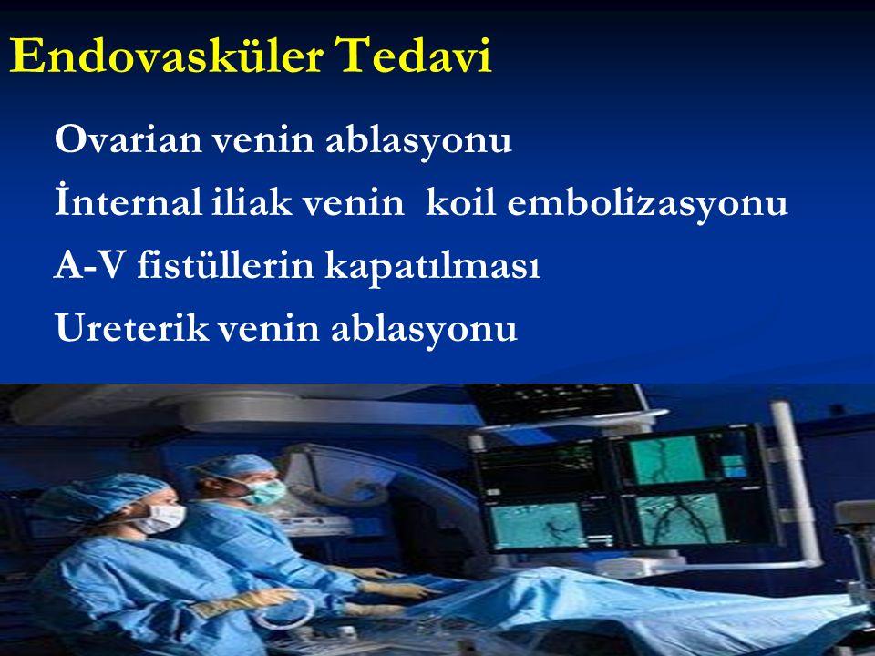 Endovasküler Tedavi Ovarian venin ablasyonu İnternal iliak venin koil embolizasyonu A-V fistüllerin kapatılması Ureterik venin ablasyonu